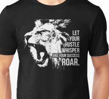Let Your Hustle Whisper And Your Success Roar Unisex T-Shirt