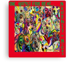 Dogs, Dogs, DOGS! Naughty or Nice? Canvas Print