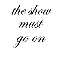The show must go on  Photographic Print