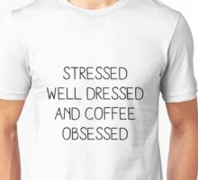 STRESSED WELL DRESSED AND COFFEE OBSESSED Unisex T-Shirt