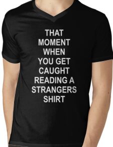 THAT MOMENT WHEN YOU GET CAUGHT READING A STRANGERS SHIRT Mens V-Neck T-Shirt
