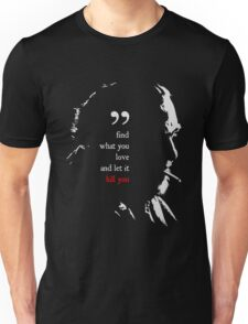 Bukowski find what you love quote Unisex T-Shirt