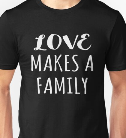 Love Makes a Family Adoption Gift Unisex T-Shirt