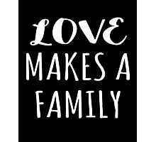 Love Makes a Family Adoption Gift Photographic Print