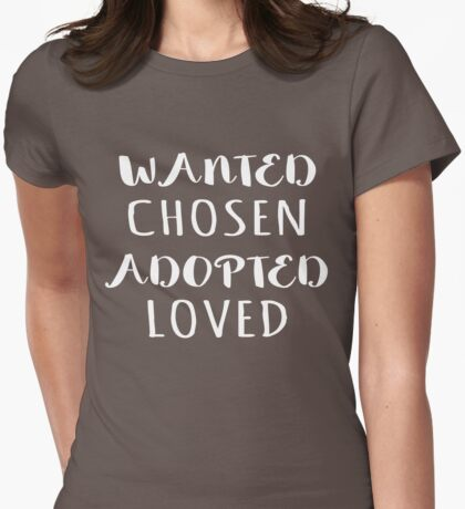 Wanted Chosen Adopted Loved Adoption Gift Shirt Womens Fitted T-Shirt