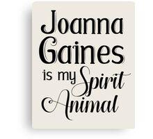 Joanna Gaines Is My Spirit Animal Canvas Print