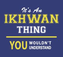 It's An IKHWAN thing, you wouldn't understand !! by satro