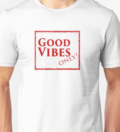 Good Vibes Only! Unisex T-Shirt