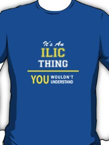 It's An ILIC thing, you wouldn't understand !! T-Shirt