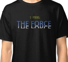 Star Wars - I Feel The Force, black background Classic T-Shirt