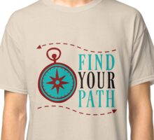 Find Your Path Classic T-Shirt
