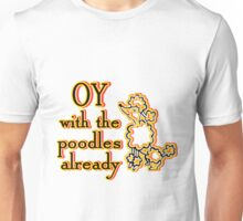 OY With The Poodles Already _ Black Unisex T-Shirt