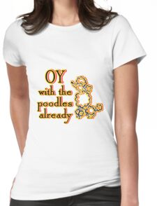 OY With The Poodles Already _ Black Womens Fitted T-Shirt