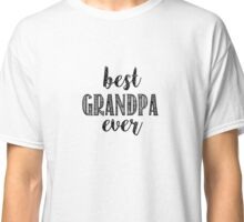 Best Grandpa Ever Classic T-Shirt