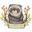 You Make Me Ferret All The Sadness by pidzson