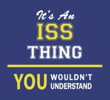 It's An ISS thing, you wouldn't understand !! by satro