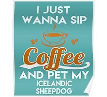 I Want To Sip Coffee & Pet My Icelandic Sheepdog Poster