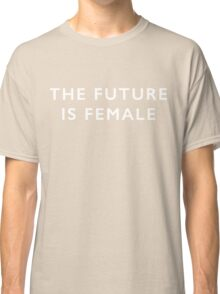 The future is female - white text for dark tees Classic T-Shirt
