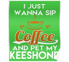 I Just Want To Sip Coffee & Pet My Keeshond Poster