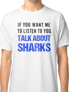 Talk About Sharks  Classic T-Shirt