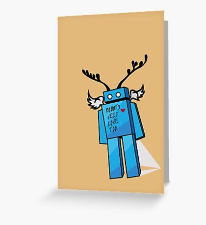 Robots Need Love Too Greeting Card