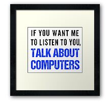 FunnyTalk About Computers Shirt Framed Print