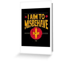 I Aim To Misbehave T-Shirt Greeting Card