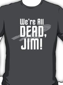 We're All Dead, Jim! T-Shirt