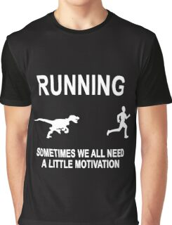Running Sometimes We All Need A Little Motivation  Graphic T-Shirt