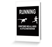 Running Sometimes We All Need A Little Motivation  Greeting Card