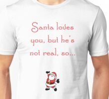Santa Loves You, But He's Not Real, So… Unisex T-Shirt