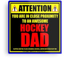 Attention: You Are In Close Proximity To An Awesome Hockey Dad Metal Print