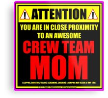 Attention: You Are In Close Proximity To An Awesome Crew Team Mom Metal Print