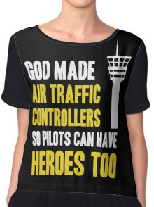 God Made Air Traffic Controllers So Pilots Can Have Heroes Too Chiffon Top