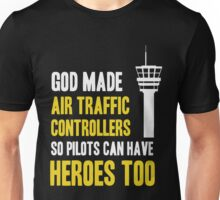 God Made Air Traffic Controllers So Pilots Can Have Heroes Too Unisex T-Shirt