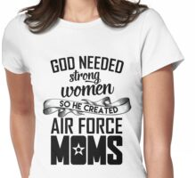 God Needed Strong Women So He Created Air Force Moms Womens Fitted T-Shirt