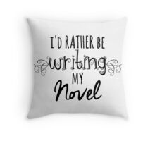 I'd Rather Be Writing My Novel Throw Pillow