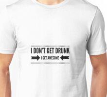 I dont get drunk Unisex T-Shirt