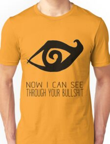 Now I can see through your bullshit Unisex T-Shirt