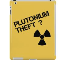 Plutonium Theft? iPad Case/Skin
