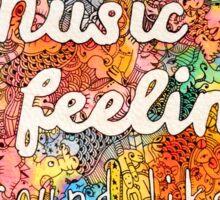 Music Is What Feelings Sound Like Sticker