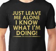Just leave me alone, I know what I'm doing! (Raikkonen) Unisex T-Shirt