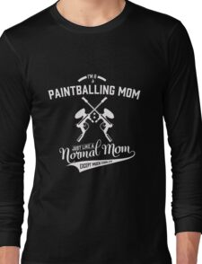 Mom - I'm A Paintballing Mom Just Like A Normal Mom Except Much Cooler Long Sleeve T-Shirt