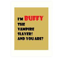 I'm Buffy the Vampire Slayer Art Print