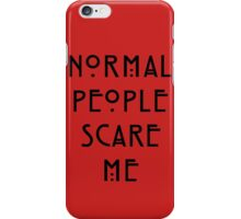 Normal People Scare Me - III iPhone Case/Skin