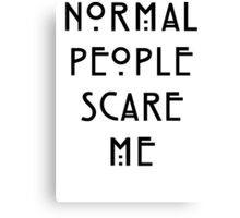Normal People Scare Me - III Canvas Print