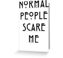 Normal People Scare Me - III Greeting Card