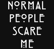 Normal People Scare Me - IV by pyros