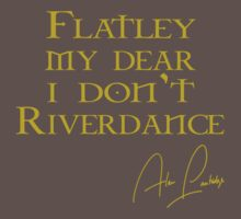 Flatley, My Dear, I Don't Riverdance! Kids Clothes