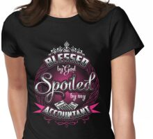 Blessed By God Spoiled By My Accountant Womens Fitted T-Shirt